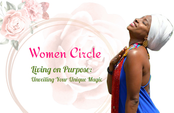Women's Circle: Living on Purpose: Unveiling Your Unique Magic